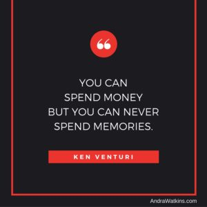 You can spend money but you can never spend memories. (1)
