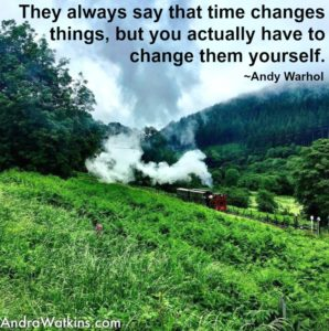 They always say that time changes things, but you actually have to change them yourself. -Andy Warhol