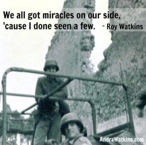We all got miracles on our side, 'cause I done seen a few. -Roy Watkins